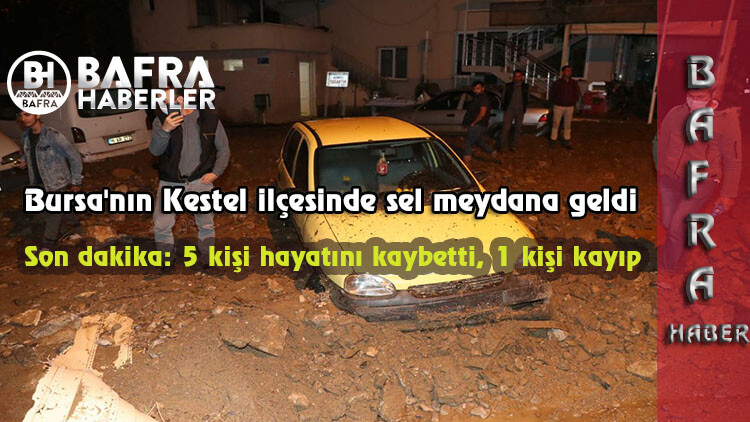 Bursa'nın Kestel ilçesinde sel felaketi : Kestel'de 5 kişi hayatını kaybetti, 1 kişi kayıp