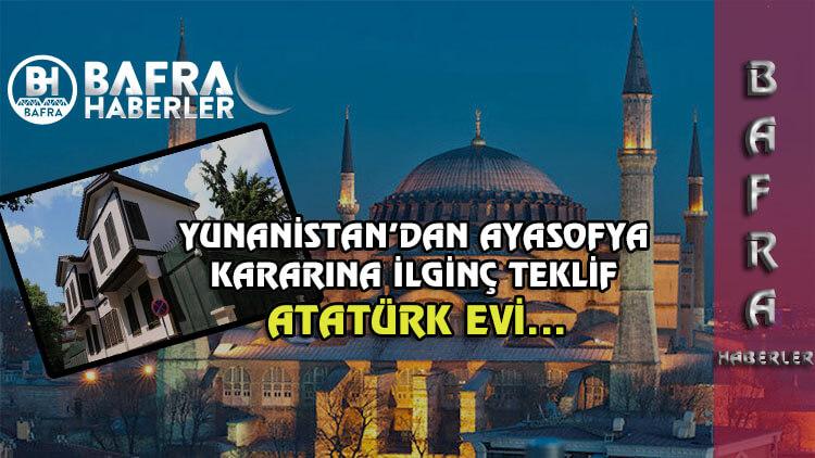 Yunanistan, Ayasofya kararına Atatürk Evine iğrenç teklifle karşılık verdi.