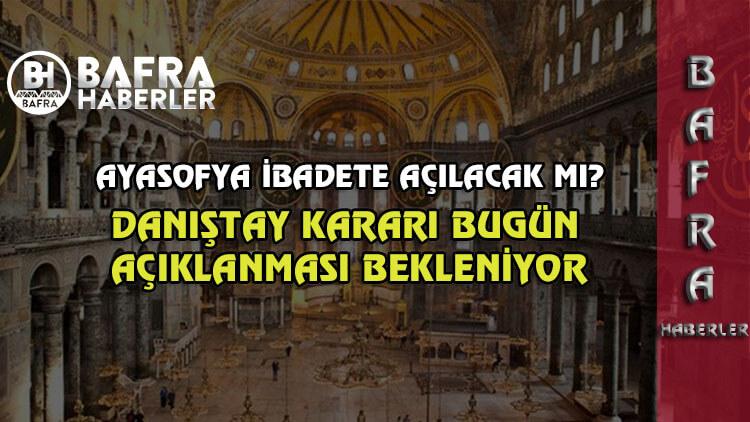 Danıştay'ın Ayasofya kararı bugün açıklanacak