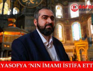 Ayasofya imami istifa etti!