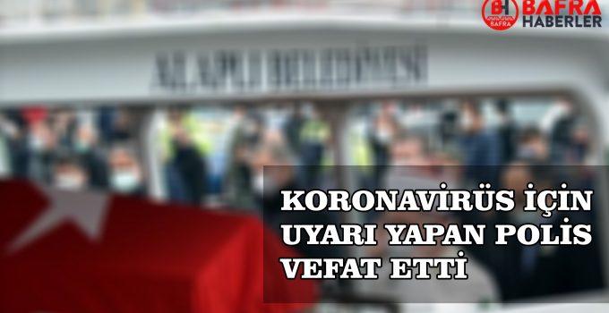 KORONAVİRÜS İÇİN UYARI YAPAN POLİS VEFAT ETTİ