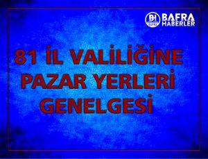 81 İL VALİLİĞİNE PAZAR YERLERİ GENELGESİ !
