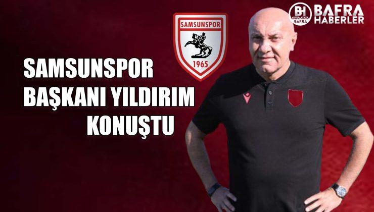 samsunspor başkani yildirim konuştu: