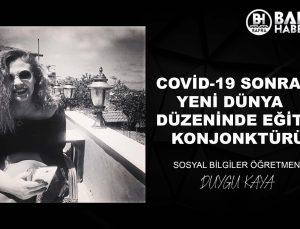 COVİD-19 SONRASI YENİ DÜNYA DÜZENİNDE EĞİTİM KONJONKTÜRÜ