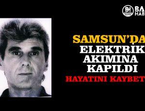 SAMSUN'DA ELEKTRİK AKIMINA KAPILDI