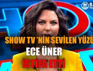Show TV'nin Sevilen Yüzü Ece Üner İstifa Etti!