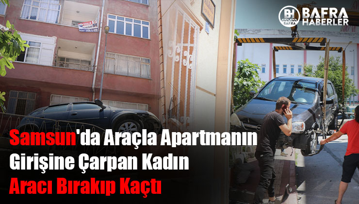 Samsun'da Araçla Apartmanın Girişine Çarpan Kadın Kaçtı