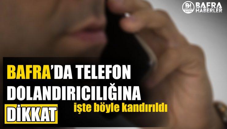 BAFRA'DA TELEFON DOLANDIRICILIĞI
