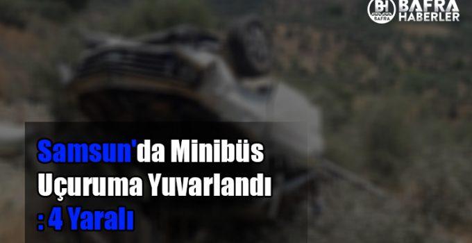 Samsun'da Minibüs Uçuruma Yuvarlandı: 4 Yaralı