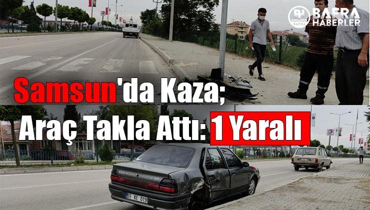 Samsun'da Kaza; Araç Takla Attı: 1 Yaralı