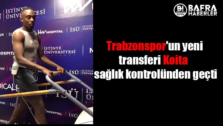 trabzonspor'un yeni transferi koita sağlık kontrolünden geçti