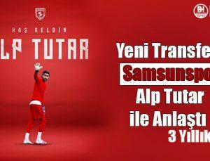 samsunspor alp tutar ile 3 yıllık prensip anlaşması yaptı