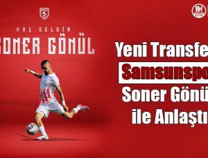 yeni transfer! samsunspor soner gönül ile anlaştı
