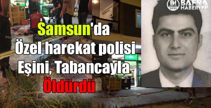 Samsun'da Özel harekat polisi Eşini, Tabancayla Öldürdü