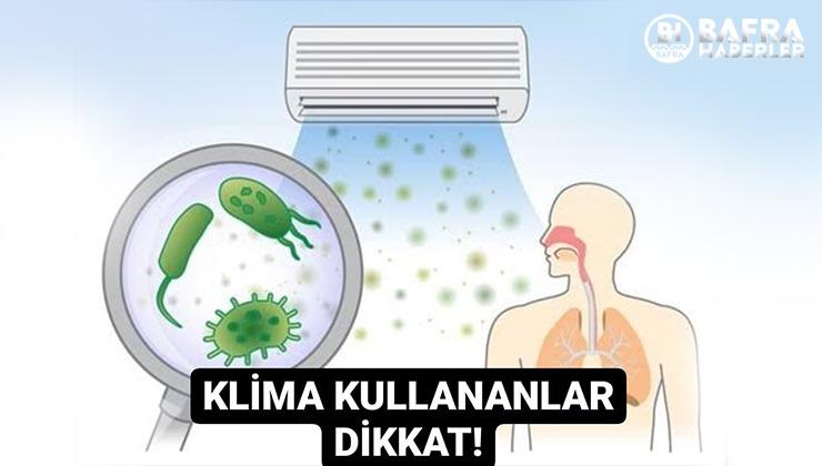 KLİMA KULLANANLAR DİKKAT!