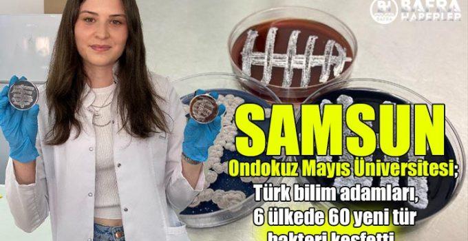 SAMSUN Ondokuz Mayıs Üniversitesi; Türk bilim adamları, 6 ülkede 60 yeni tür bakteri keşfetti