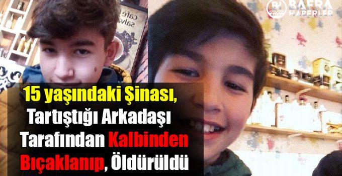 15 yaşındaki Şinası, Tartıştığı Arkadaşı Tarafından Kalbinden Bıçaklanıp, Öldürüldü