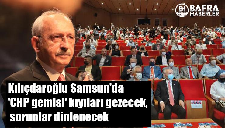 Kılıçdaroğlu Samsun'da 'CHP gemisi' kıyıları gezecek, sorunlar dinlenecek