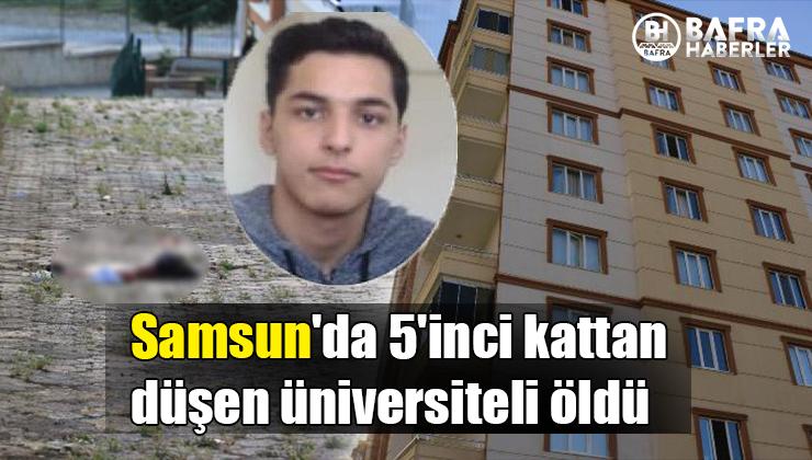Samsun'da 5'inci kattan düşen üniversiteli öldü