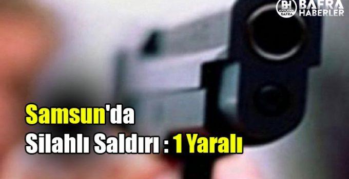 Samsun'da Silahlı Saldırı : 1 Yaralı