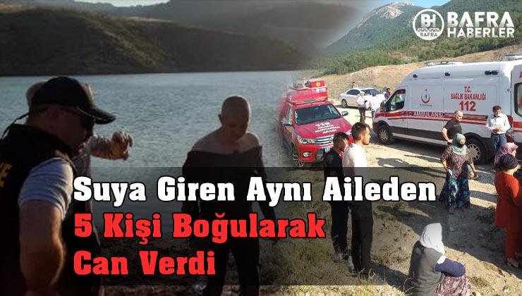 Baraja düşen çocuğu kurtarmak için suya giren aynı aileden 5 kişi boğuldu