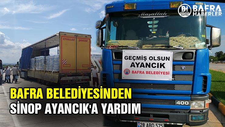 BAFRA BELEDİYESİNDEN SİNOP AYANCIK'A YARDIM