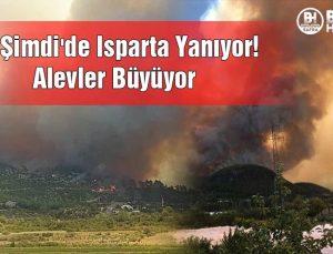 Şimdi'de Isparta Yanıyor! Alevler Büyüyor