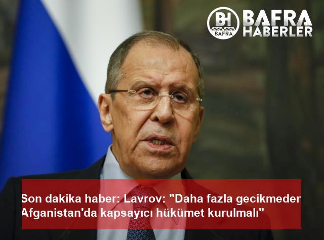 """son dakika haber: lavrov: """"daha fazla gecikmeden afganistan'da kapsayıcı hükümet kurulmalı"""" 2"""