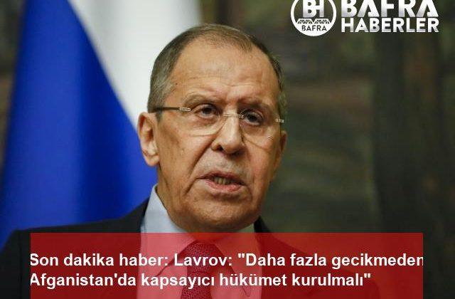 """son dakika haber: lavrov: """"daha fazla gecikmeden afganistan'da kapsayıcı hükümet kurulmalı"""""""