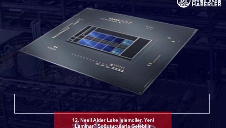 """12. nesil alder lake i̇şlemciler, yeni """"laminar"""" soğutucularla gelebilir"""
