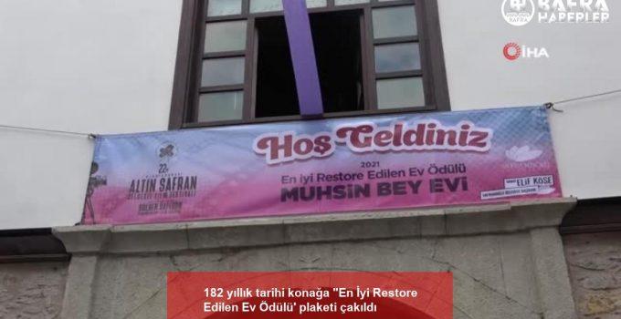 """182 yıllık tarihi konağa """"En İyi Restore Edilen Ev Ödülü' plaketi çakıldı"""