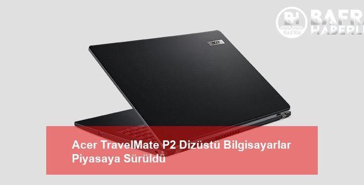 acer travelmate p2 dizüstü bilgisayarlar piyasaya sürüldü