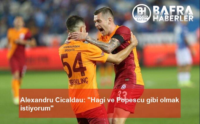 """alexandru cicaldau: """"hagi ve popescu gibi olmak istiyorum"""" 2"""
