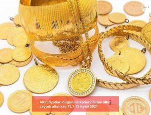 altın fiyatları bugün ne kadar? gram altın, çeyrek altın kaç tl? 13 eylül 2021