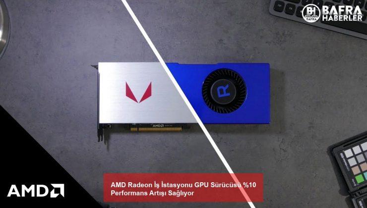 AMD Radeon İş İstasyonu GPU Sürücüsü %10 Performans Artışı Sağlıyor