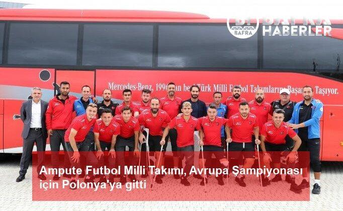 ampute futbol milli takımı, avrupa şampiyonası için polonya'ya gitti