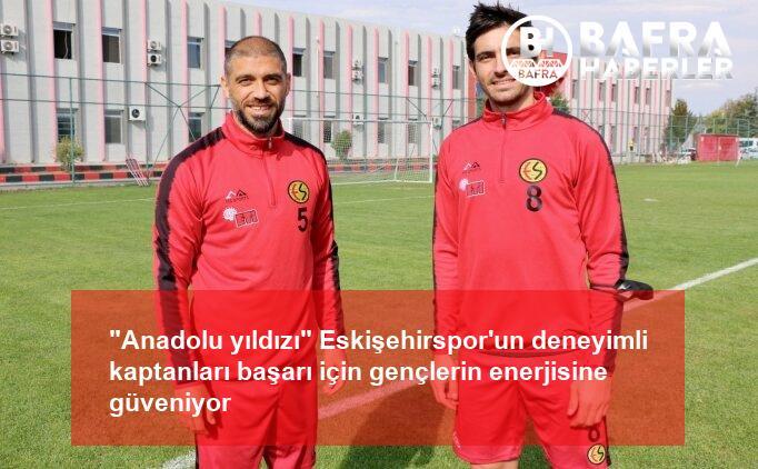 """""""anadolu yıldızı"""" eskişehirspor'un deneyimli kaptanları başarı için gençlerin enerjisine güveniyor 2"""