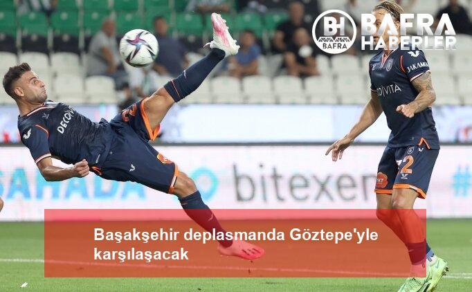 başakşehir deplasmanda göztepe'yle karşılaşacak 2