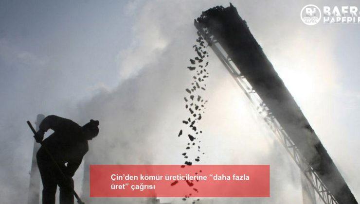 """çin'den kömür üreticilerine """"daha fazla üret"""" çağrısı"""