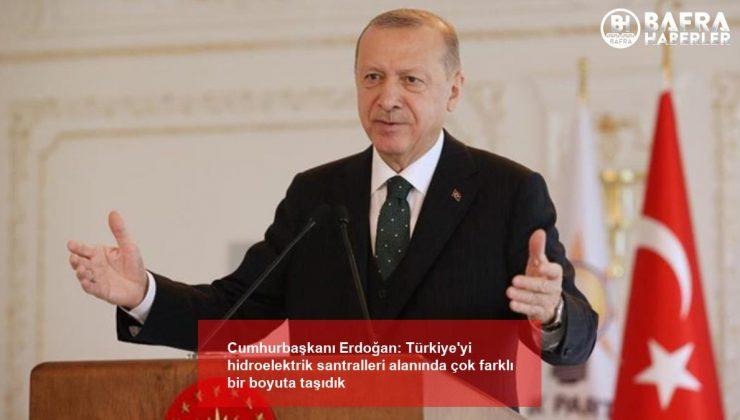 cumhurbaşkanı erdoğan: türkiye'yi hidroelektrik santralleri alanında çok farklı bir boyuta taşıdık