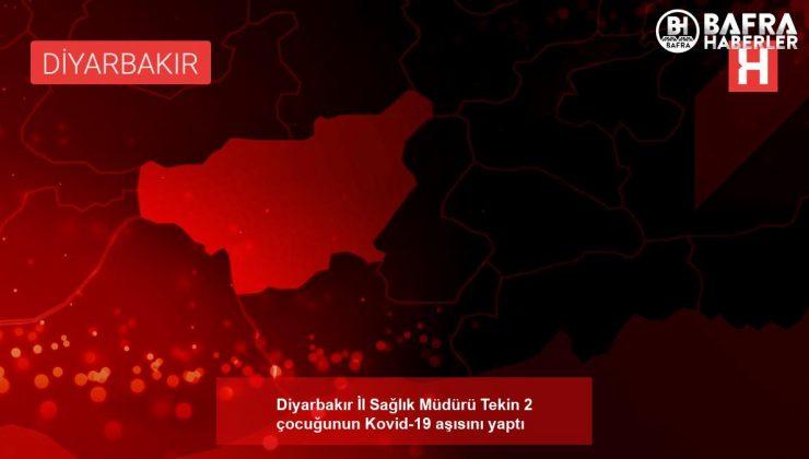 diyarbakır i̇l sağlık müdürü tekin 2 çocuğunun kovid-19 aşısını yaptı