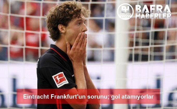 eintracht frankfurt'un sorunu; gol atamıyorlar