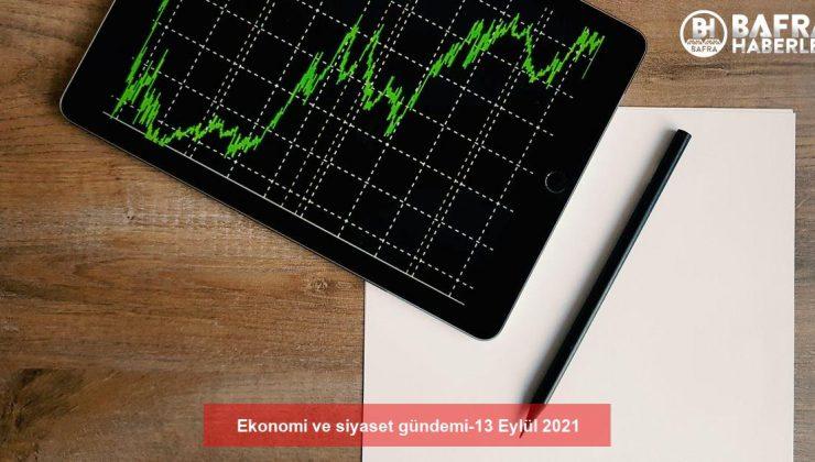ekonomi ve siyaset gündemi-13 eylül 2021