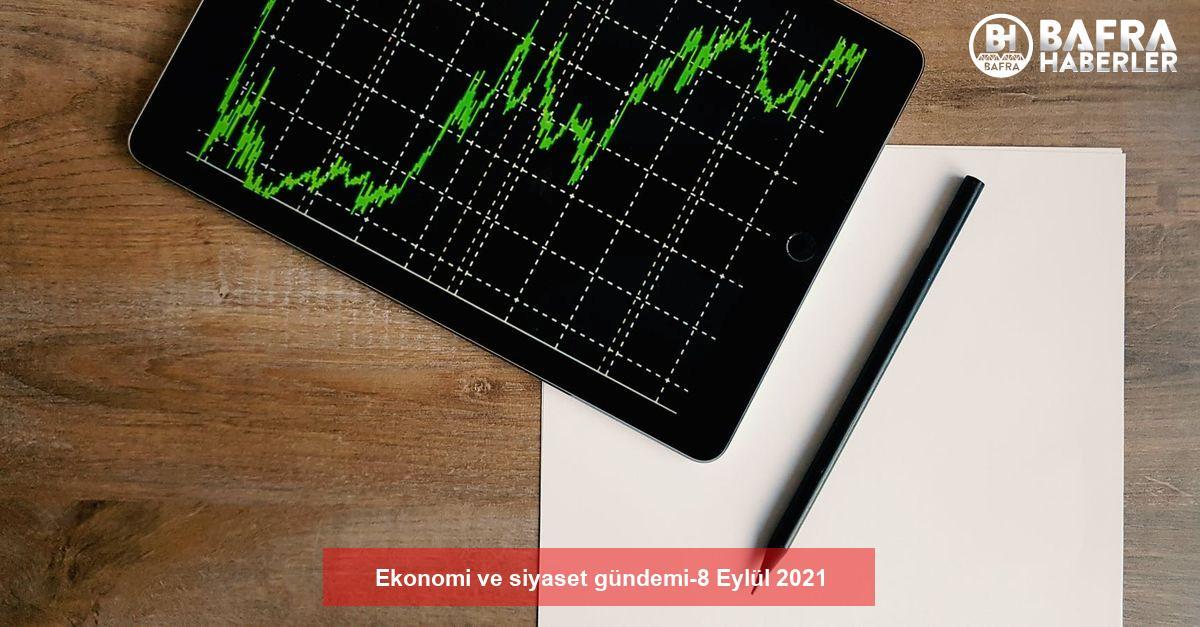 ekonomi ve siyaset gündemi-8 eylül 2021 2