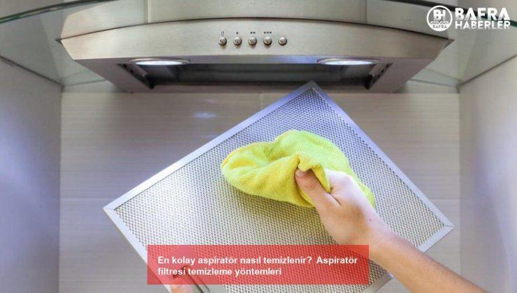 en kolay aspiratör nasıl temizlenir?  aspiratör filtresi temizleme yöntemleri