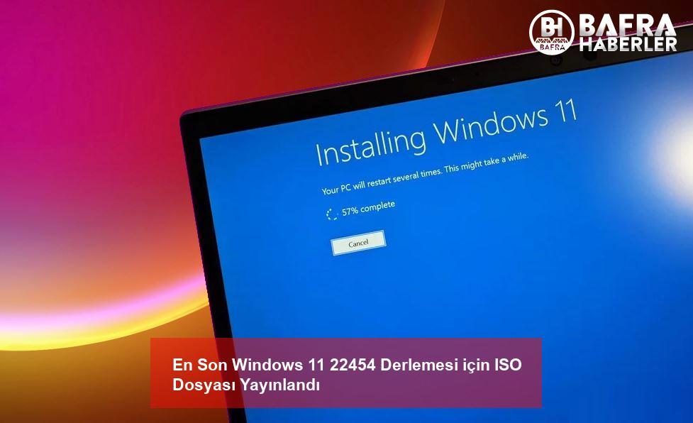 en son windows 11 22454 derlemesi için iso dosyası yayınlandı 2