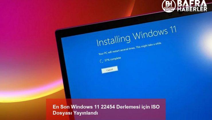 en son windows 11 22454 derlemesi için iso dosyası yayınlandı