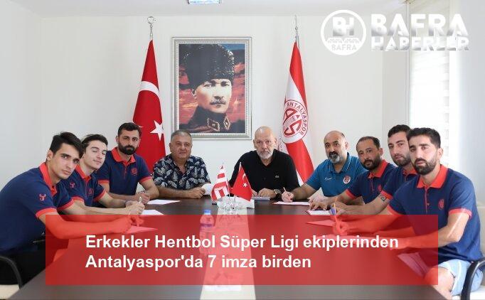 erkekler hentbol süper ligi ekiplerinden antalyaspor'da 7 imza birden 2