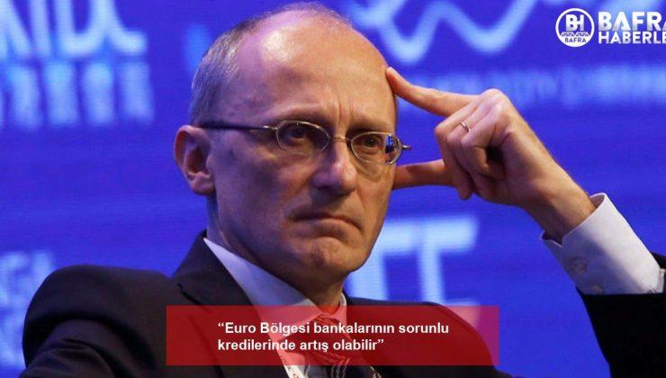 """""""euro bölgesi bankalarının sorunlu kredilerinde artış olabilir"""""""