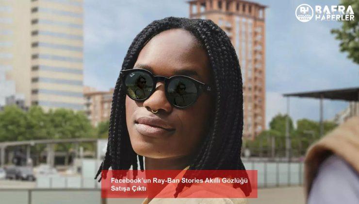 facebook'un ray-ban stories akıllı gözlüğü satışa çıktı